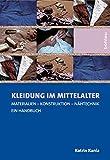 Kleidung im Mittelalter: Materialien - Konstruktion -...